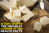 Is Tofu Worth The Trouble? Looking At The Health Facts