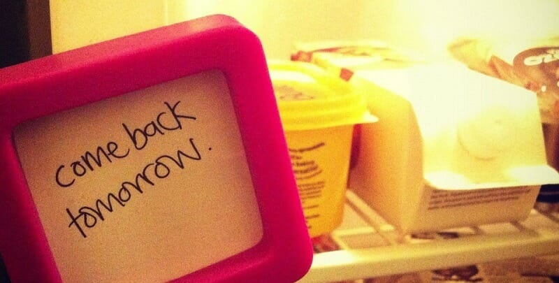 A sign on a fridge saying: Come back tomorrow