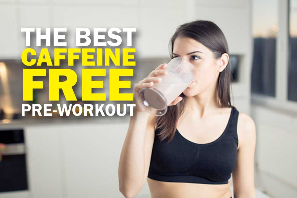 Best caffeine free pre workout